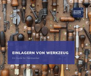 Einlagern von Werkzeug – Ein Guide für Handwerker STORE ROOM Selfstorage